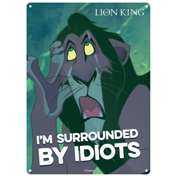 """Lion King Scar """"I'm Surrounded By Idiots"""" Tin Wall Sign"""